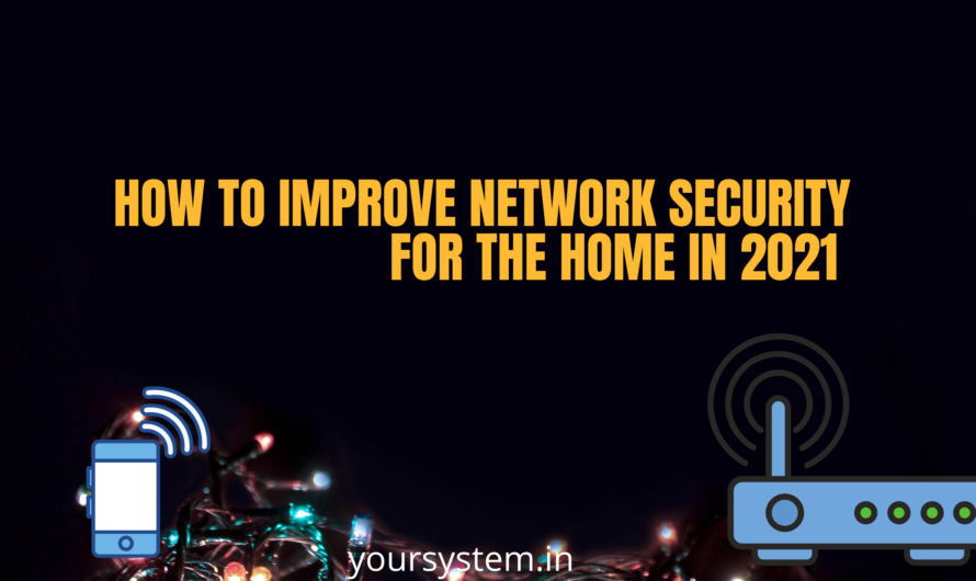 How to improve network security for the home in 2021